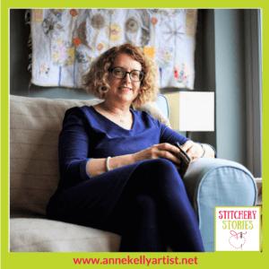 Anne Kelly Textile Artist Stitchery Stories Textile Art Podcast Guest