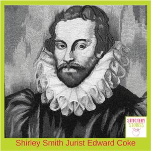 Shirley Smith Jurist Edward Coke Magna Carta Stitchery Stories Podcast Guest