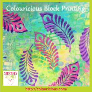Jamie Malden Colouricious block printing colour and texture Stitchery Stories Textile Art Podcast Guest