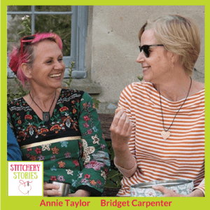 Bridget Carpenter & Annie Taylor Stitchery Stories Textile Art Podcast Guest