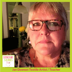 Jan Dowson Stitchery Stories Textile Art Podcast Guest