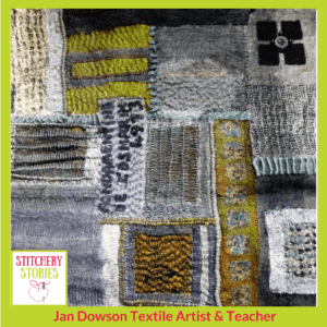 Jan Dowson creating textured surfaces with simple stitches I Stitchery Stories Textile Art Podcast Guest