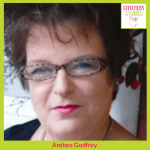 Anthea Godfrey Stitchery Stories Textile Art Podcast Guest