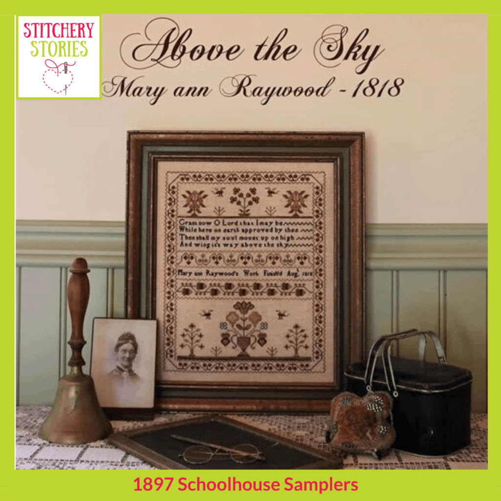 Above The Sky from 1897 Schoolhouse Samplers guest Stitchery Stories embroidery Podcast