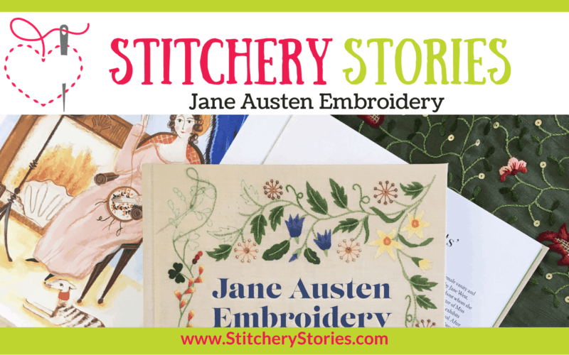 Jane Austen Embroidery guest Stitchery Stories embroidery podcast