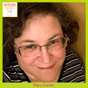 Mary Corbet Stitchery Stories Podcast Guest
